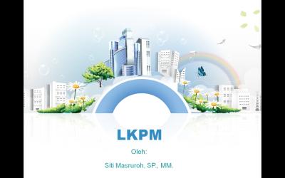 Materi Perkuliahan LKPM – SITI MASRUROH, SP., MM